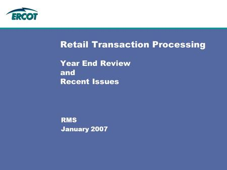 Retail Transaction Processing Year End Review and Recent Issues RMS January 2007.