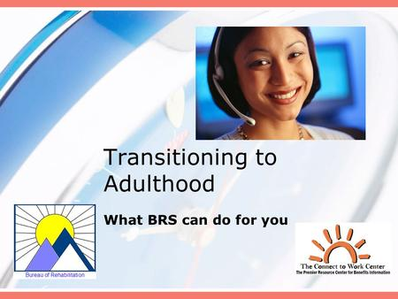 Transitioning to Adulthood What BRS can do for you.