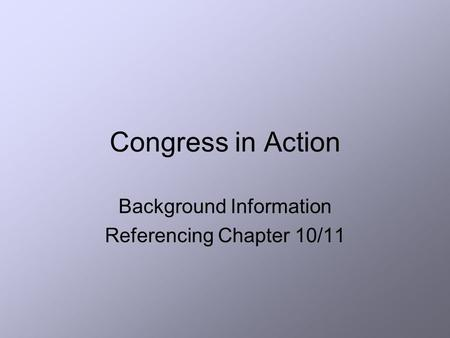 Congress in Action Background Information Referencing Chapter 10/11.