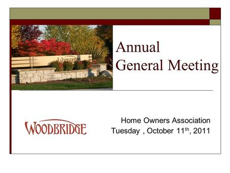 Annual General Meeting Home Owners Association Tuesday, October 11 th, 2011.