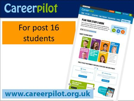 For post 16 students. Post 16 students- let Careerpilot help you: