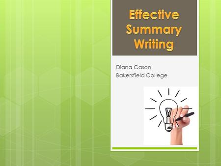 Diana Cason Bakersfield College. What is a summary?  It's a short but comprehensive (complete) restatement (using your own words) of an author's key.