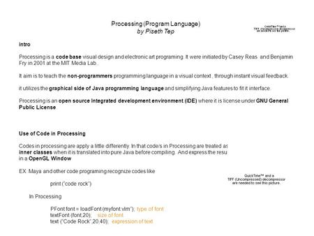 Processing (Program Language) by Piseth Tep intro Processing is a code base visual design and electronic art programing. It were initiated by Casey Reas.