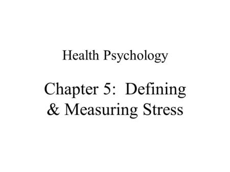 Chapter 5: Defining & Measuring Stress