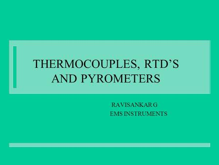 RAVISANKAR G EMS INSTRUMENTS THERMOCOUPLES, RTD'S AND PYROMETERS.