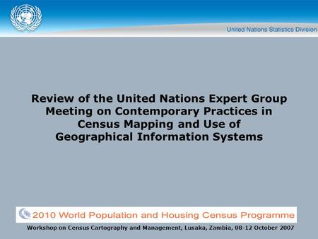 Review of the United Nations Expert Group Meeting on Contemporary Practices in Census Mapping and Use of Geographical Information Systems Workshop on Census.