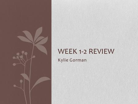 Kylie Gorman WEEK 1-2 REVIEW. CONVERTING AN IMAGE FROM RGB TO HSV AND DISPLAY CHANNELS.