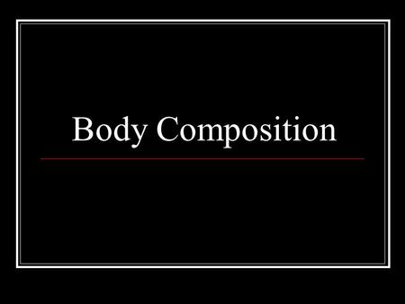 Body Composition. The ratio of fat to lean body tissue.