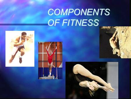 COMPONENTS OF FITNESS. COMPONENTS of FITNESS PHYSICAL FITNESS PHYSICAL FITNESS CARDIORESPIRATORY ENDURANCE CARDIORESPIRATORY ENDURANCE STRENGTH STRENGTH.