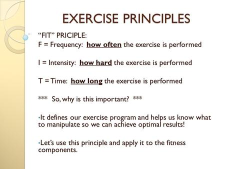 "EXERCISE PRINCIPLES ""FIT"" PRICIPLE:"