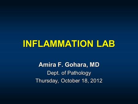 INFLAMMATION LAB Amira F. Gohara, MD Dept. of Pathology Thursday, October 18, 2012.
