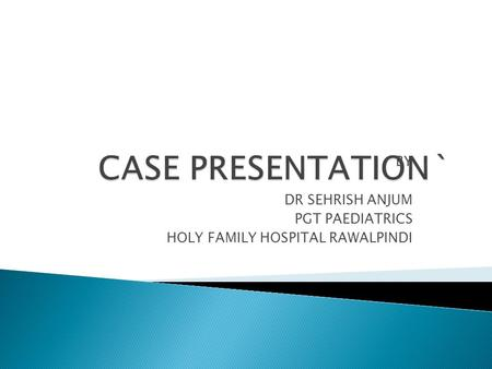 BY DR SEHRISH ANJUM PGT PAEDIATRICS HOLY FAMILY HOSPITAL RAWALPINDI.