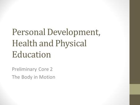 Personal Development, Health and Physical Education Preliminary Core 2 The Body in Motion.