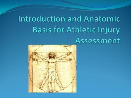 The Body As a Whole Assessment of injury begins with systematic and deliberate observation of the athlete as a whole. You always have to deal with the.