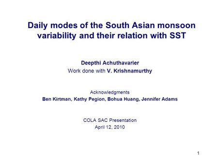1 Daily modes of the South Asian monsoon variability and their relation with SST Deepthi Achuthavarier Work done with V. Krishnamurthy Acknowledgments.