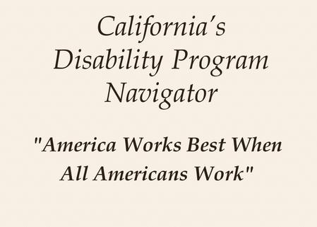 California's Disability Program Navigator America Works Best When All Americans Work