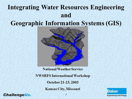 1 Integrating Water Resources Engineering and Geographic Information Systems (GIS) National Weather Service NWSRFS International Workshop October 21-23,