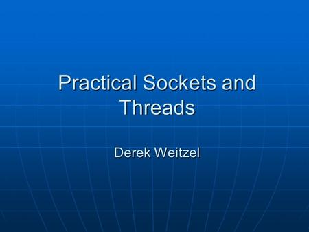 Practical Sockets and Threads Derek Weitzel. Windows Threads Concurrent processing Concurrent processing Windows Create Thread Windows Create Thread HANDLE.