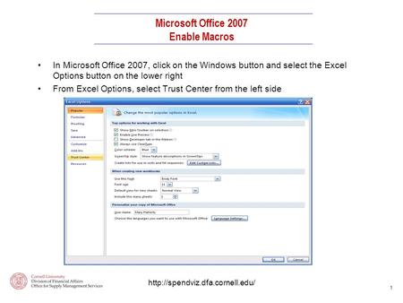 1 In Microsoft Office 2007, click on the Windows button and select the Excel Options button on the lower right From Excel Options, select Trust Center.