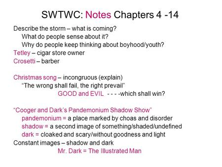 SWTWC: Notes Chapters 4 -14 Describe the storm – what is coming? What do people sense about it? Why do people keep thinking about boyhood/youth? Tetley.