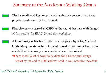 Summary of the Accelerator Working Group 1st ECFA LHeC Workshop; 1-3 September 2008, Divonne 1 First discussions started at CERN at the end of last year.