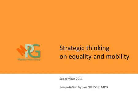 Strategic thinking on equality and mobility September 2011 Presentation by Jan NIESSEN, MPG.