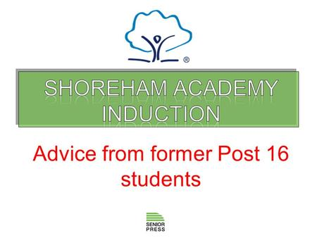 Advice from former Post 16 students. The survey The following advice is based on a questionnaire given to Year 12 and 13 students studying a range of.