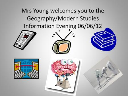 Mrs Young welcomes you to the Geography/Modern Studies Information Evening 06/06/12.