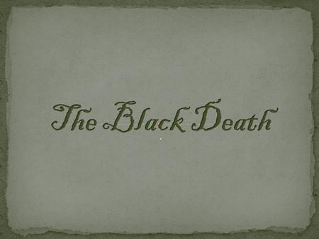 .. The Black Death was one of the most devastating pandemics in human history.
