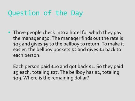Question of the Day  Three people check into a hotel for which they pay the manager $30. The manager finds out the rate is $25 and gives $5 to the bellboy.