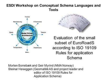 Evaluation of the small subset of EuroRoadS according to ISO 19109 Rules for application Schema ESDI Workshop on Conceptual Schema Languages and Tools.