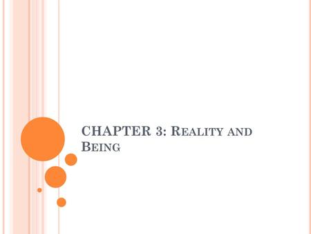CHAPTER 3: R EALITY AND B EING. I NTRODUCTION Metaphysics is the attempt to answer the question: What is real? You might think that reality just consists.