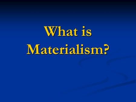 What is Materialism?. Materialism In the Materialist perspective, reality is ultimately composed of matter In the Materialist perspective, reality is.