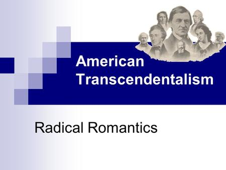 American Transcendentalism Radical Romantics. Birth of American Literature Rebuking tradition: what is expressed, how it is expressed Philosophical Rebellion.