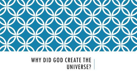 WHY DID GOD CREATE THE UNIVERSE?. When analyzing this issue, some facts must be kept in mind. While we perceive things from a human perspective, God does.