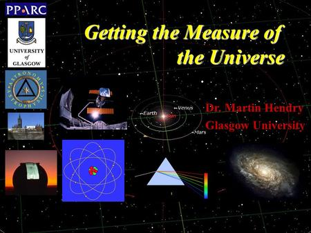 Getting the Measure of the Universe Dr. Martin Hendry Glasgow University.