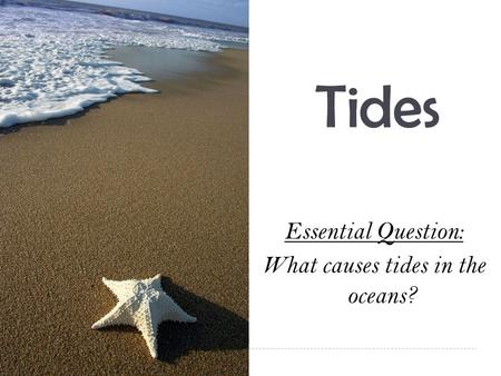 Essential Question: What causes tides in the oceans?