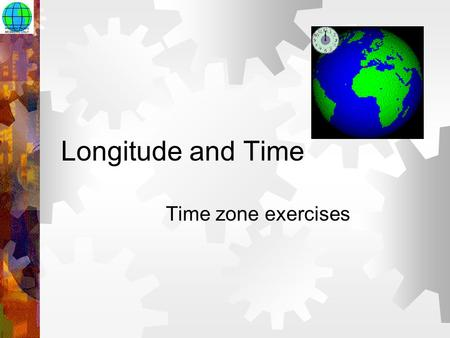 Longitude and Time Time zone exercises.