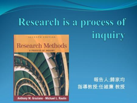 Research is a process of inquiry