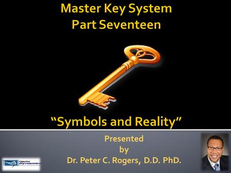 Presented by Dr. Peter C. Rogers, D.D. PhD.. Symbols and Reality The vibrations of mental forces are the finest and consequently the most powerful in.