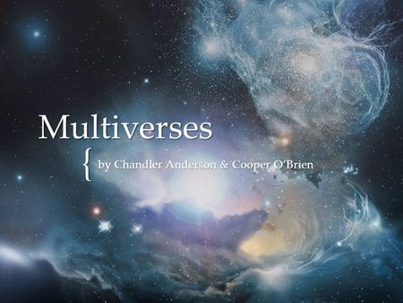 { Multiverses by Chandler Anderson & Cooper O'Brien.