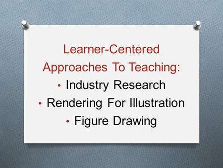 Learner-Centered Approaches To Teaching: Industry Research Rendering For Illustration Figure Drawing.