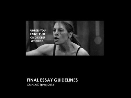 "FINAL ESSAY GUIDELINES CMNS452 Spring 2013. FROM YOUR SYLLABUS… Your term paper is where you will apply the ""tools"" we have developed over the course."