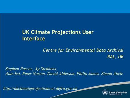 UK Climate Projections User Interface Centre for Environmental Data Archival RAL, UK Stephen Pascoe, Ag Stephens,