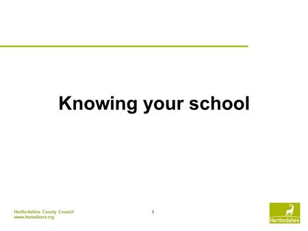 1 Hertfordshire County Council www.hertsdirect.org Knowing your school.