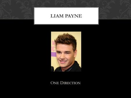O NE D IRECTION LIAM PAYNE. Personal Information.