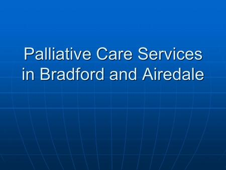 Palliative Care Services in Bradford and Airedale.
