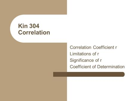 Kin 304 Correlation Correlation Coefficient r Limitations of r