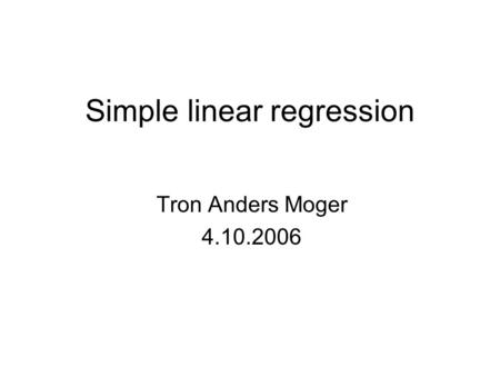 Simple linear regression Tron Anders Moger 4.10.2006.