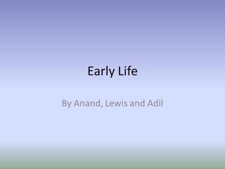 Early Life By Anand, Lewis and Adil. Key Issues: The beginning of life 1)When does life begin? Is it at conception, when the egg and sperm fuse? Is it.